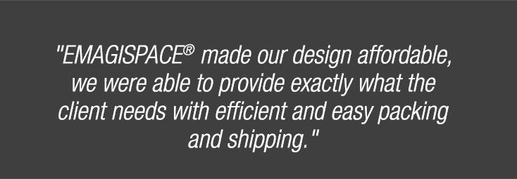 Emagispace made out design affordable, we were able to provide exactly what the client needs with efficient and easy packign and shipping.""